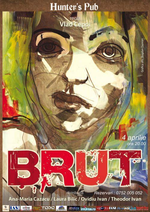 Spectacolul de teatru Brut