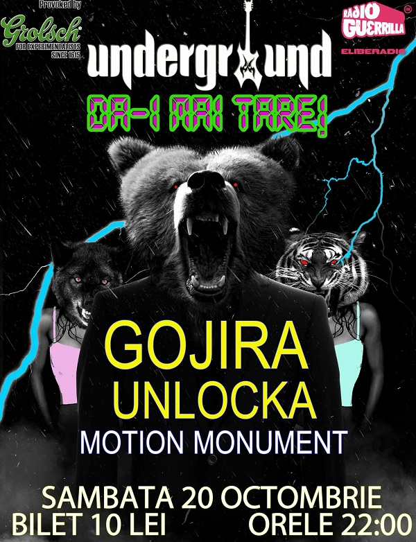 Gojira, Unlock si Motion Monuments/ 20 octombrie afis undeground sambata