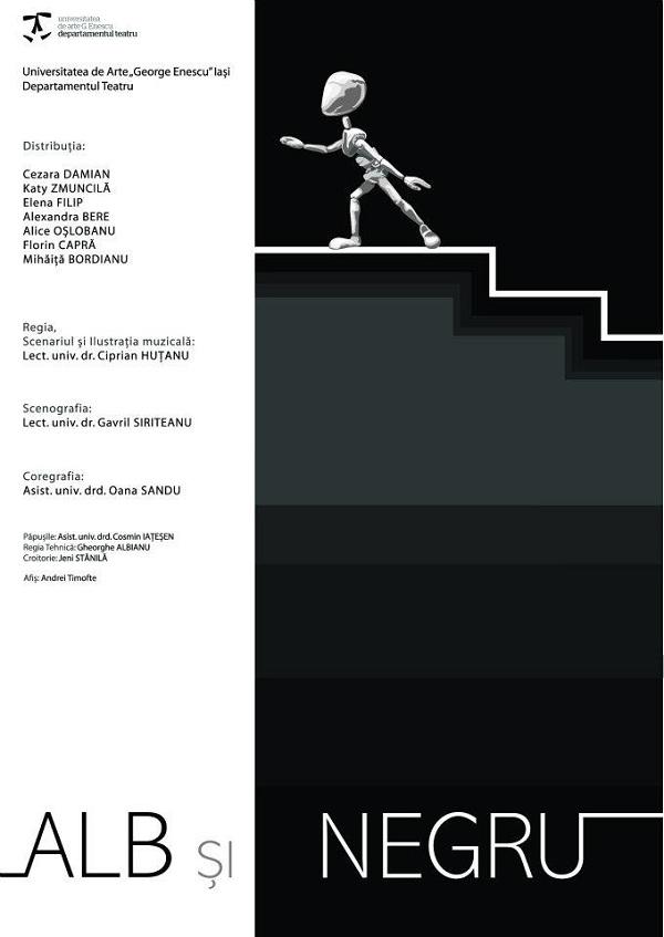 """Spectacolul """"Alb si Negru""""/ 16 noiembrie Departamentul de Teatru al Universităţii de Arte """"George Enescu"""" din Iasi afis"""