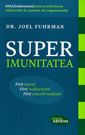 Superimunitatea. Ghid fundamental pentru stimularea mijloacelor de apărare ale organismului