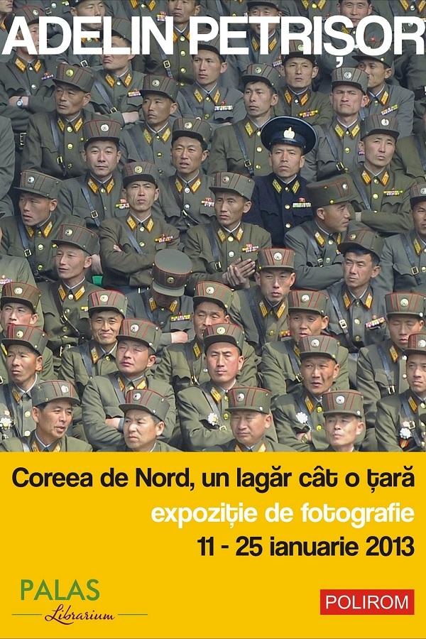 """expozitie """"Coreea de Nord, un lagar cit o tara"""" Adelin Petrisor afis iasi"""
