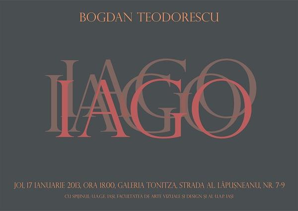 """Expozitia """"Iago"""" a artistului Bogdan Teodorescu/ 17 ianuarie afis iasi"""