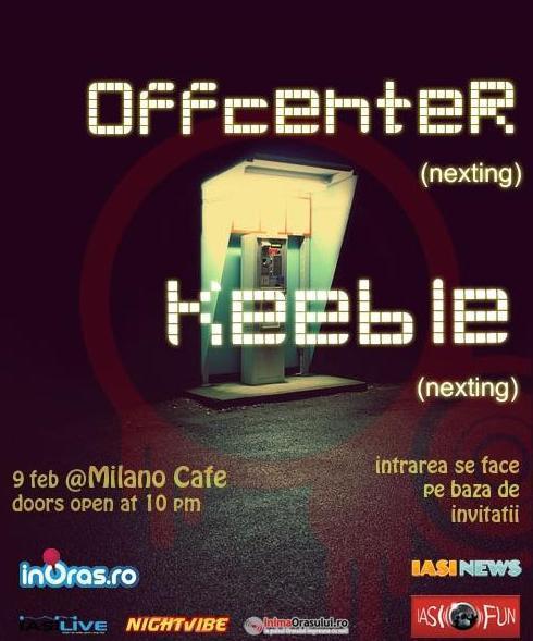 KEEBLE / OFFCENTER @ Milano Nescafe/ 9 februarie afis iasi www.iasifun.ro