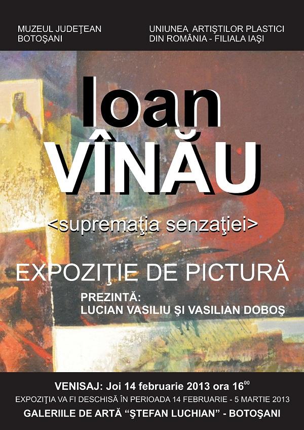 """Expoziţie de pictură ,,Supremaţia senzaţiei"""" - Ioan VÎNĂU/ Botosani afis iasi"""