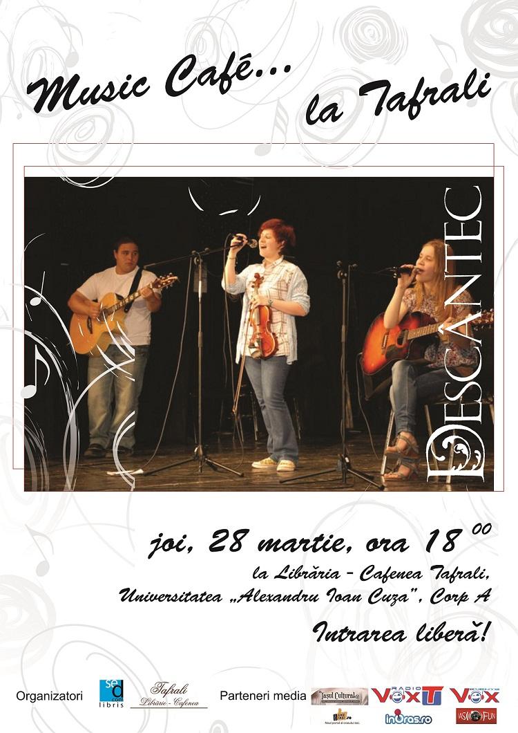Music Cafe... la Tafrali cu Descantec/ afis iasi