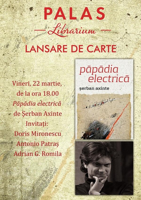 """Lansare de carte la Librarium Palas: """"Păpădia electrică"""" de Serban Axinte afis iasi"""