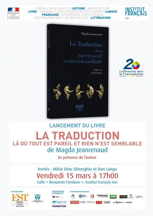 "insititutul francez iasi Lansarea cartii ""La Traduction. Là où tout est pareil et rien n'est semblable"" (Editura EST, 2012) de Magda Jeanrenaud"