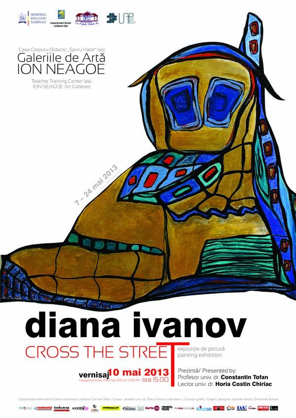 afis diana ivanov 4 Expozitia de pictura Cross The Street, 7 24 mai