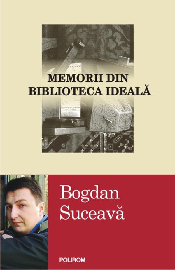 Memorii din biblioteca ideala-Bogdan Suceava