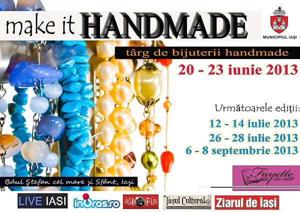 """TÂRGUL """"make it HANDMADE""""/ 20-23 Iunie 2013/ afis iasi"""