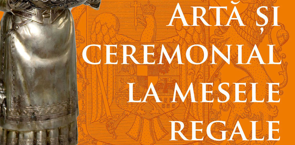 """Expoziția """"Artă şi ceremonial la mesele regale"""""""